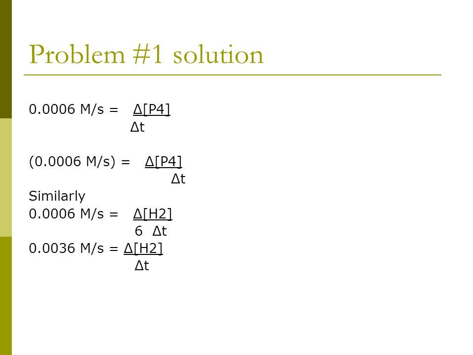 Problem #1 solution 0.0006 M/s = Δ[P4] Δt (0.0006 M/s) = Δ[P4]